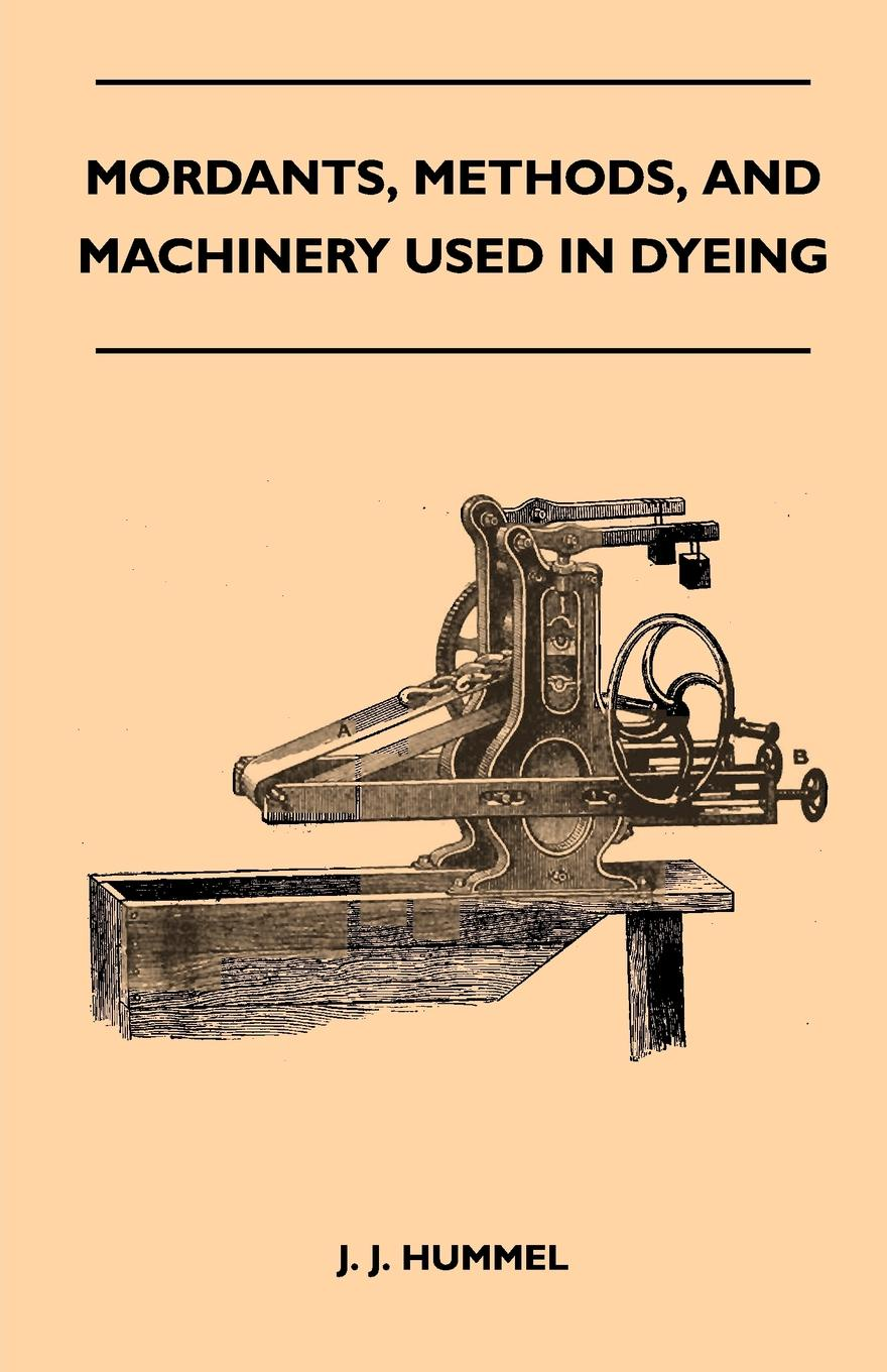 J. J. Hummel Mordants, Methods, And Machinery Used In Dyeing john hummel the dyeing of textile fabrics