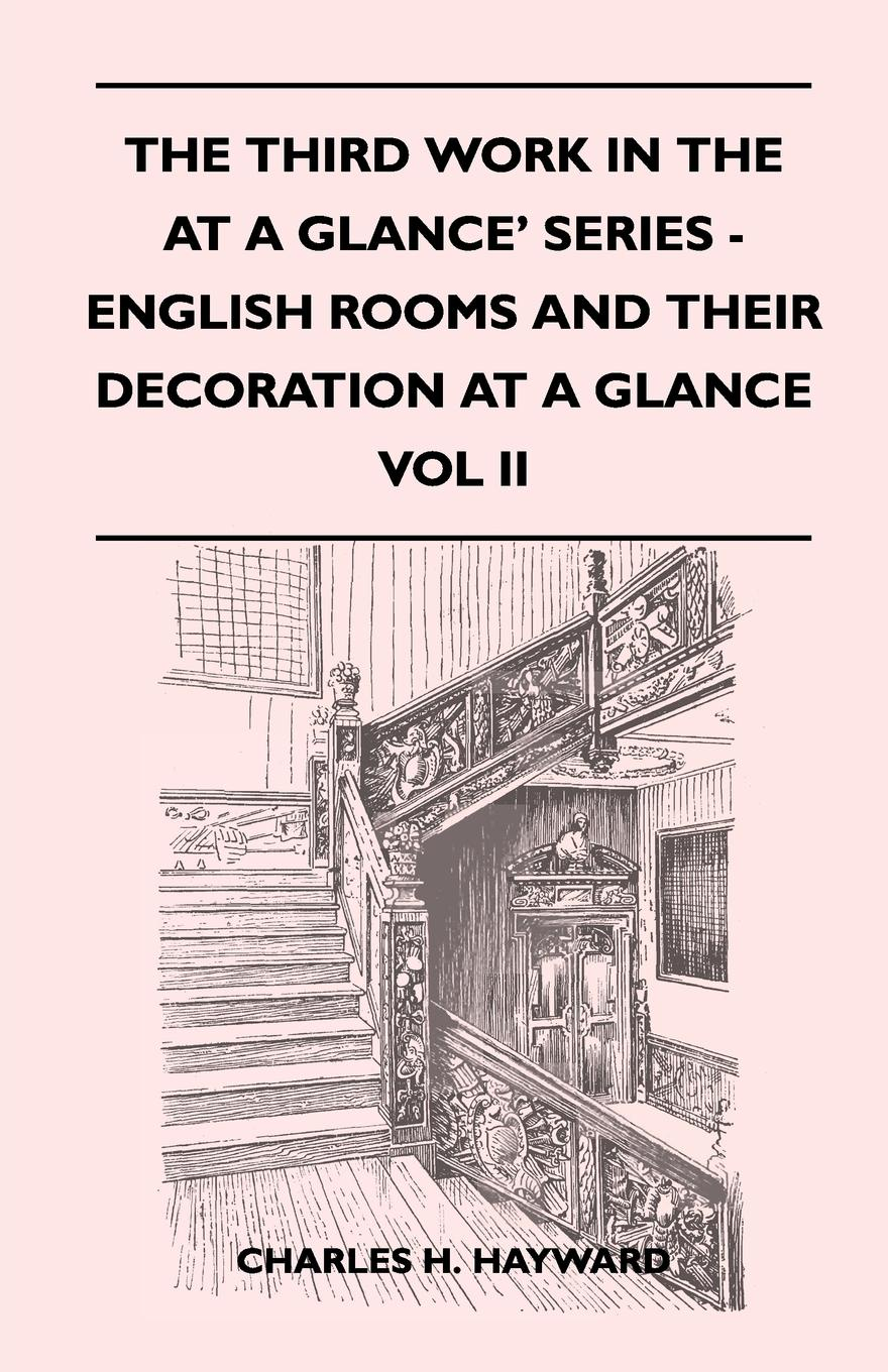 Charles H. Hayward The Third Work In The At A Glance' Series - English Rooms And Their Decoration At A Glance - A Simple Review In Pictures Of English Rooms And Their Decoration From The Eleventh To The Eighteenth Centuries - Vol II hoffbrand a victor haematology at a glance