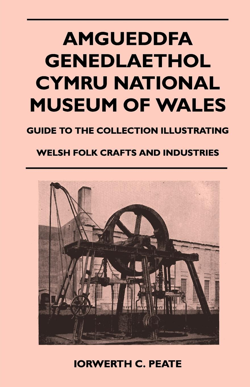 Iorwerth C. Peate Amgueddfa Genedlaethol Cymru National Museum Of Wales - Guide To The Collection Illustrating Welsh Folk Crafts And Industries сумка loqi museum collection wall hanging peacock