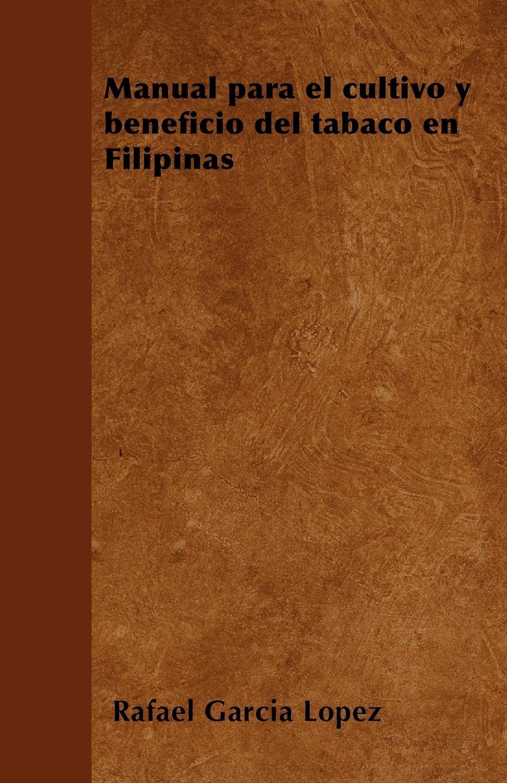 Rafael García Lopez Manual para el cultivo y beneficio del tabaco en Filipinas цена в Москве и Питере
