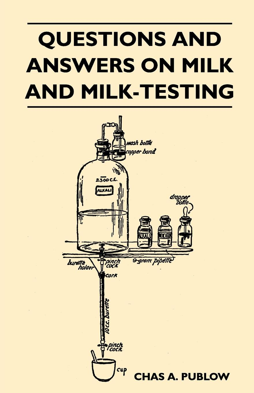 Chas A. Publow Questions And Answers On Milk And Milk-Testing milk