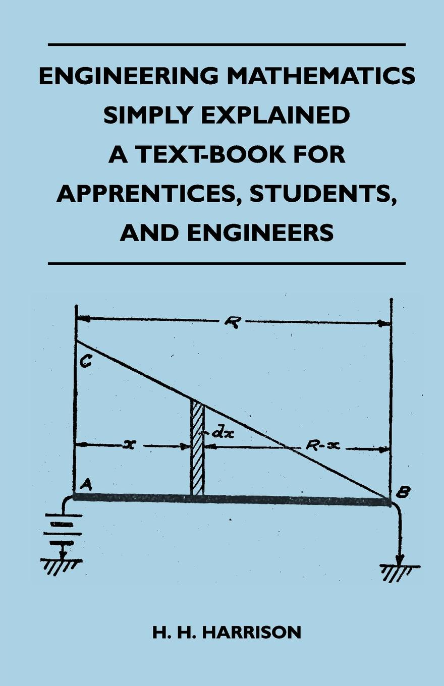 H. H. Harrison Engineering Mathematics Simply Explained - A Text-Book For Apprentices, Students, And Engineers yahia zare mehrjerdi english for industrial engineering students