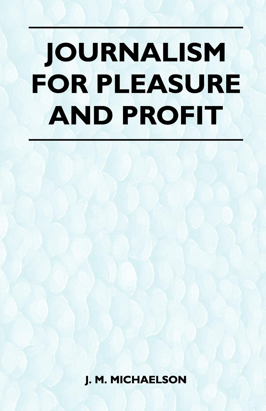 Фото - J. M. Michaelson Journalism for Pleasure and Profit william m lewis how to raise poultry for pleasure and profit