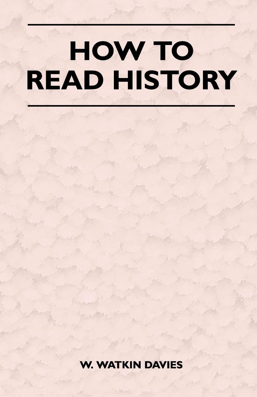 W. Watkin Davies How to Read History