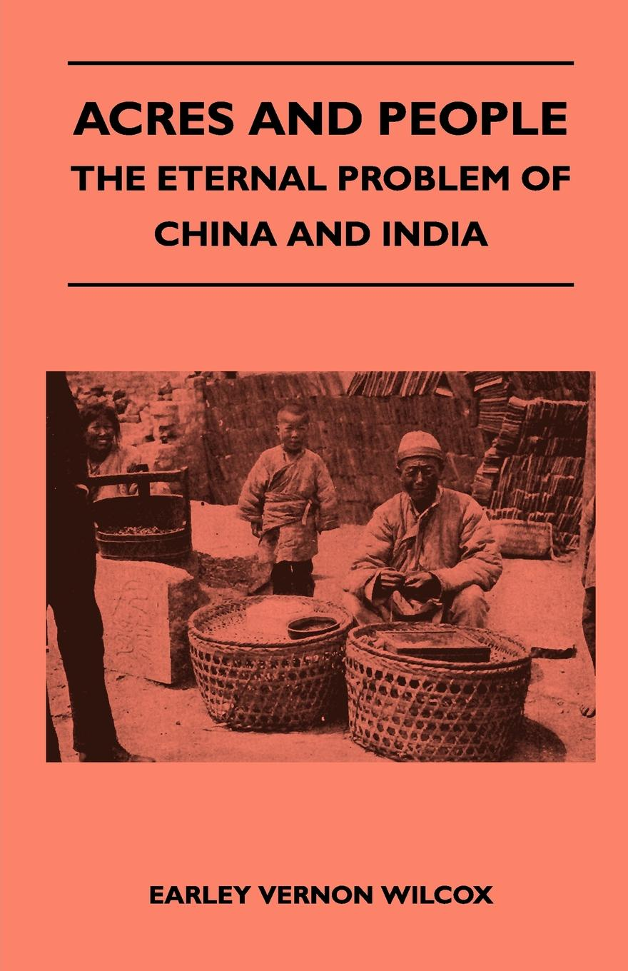 лучшая цена Earley Vernon Wilcox Acres and People - The Eternal Problem of China and India