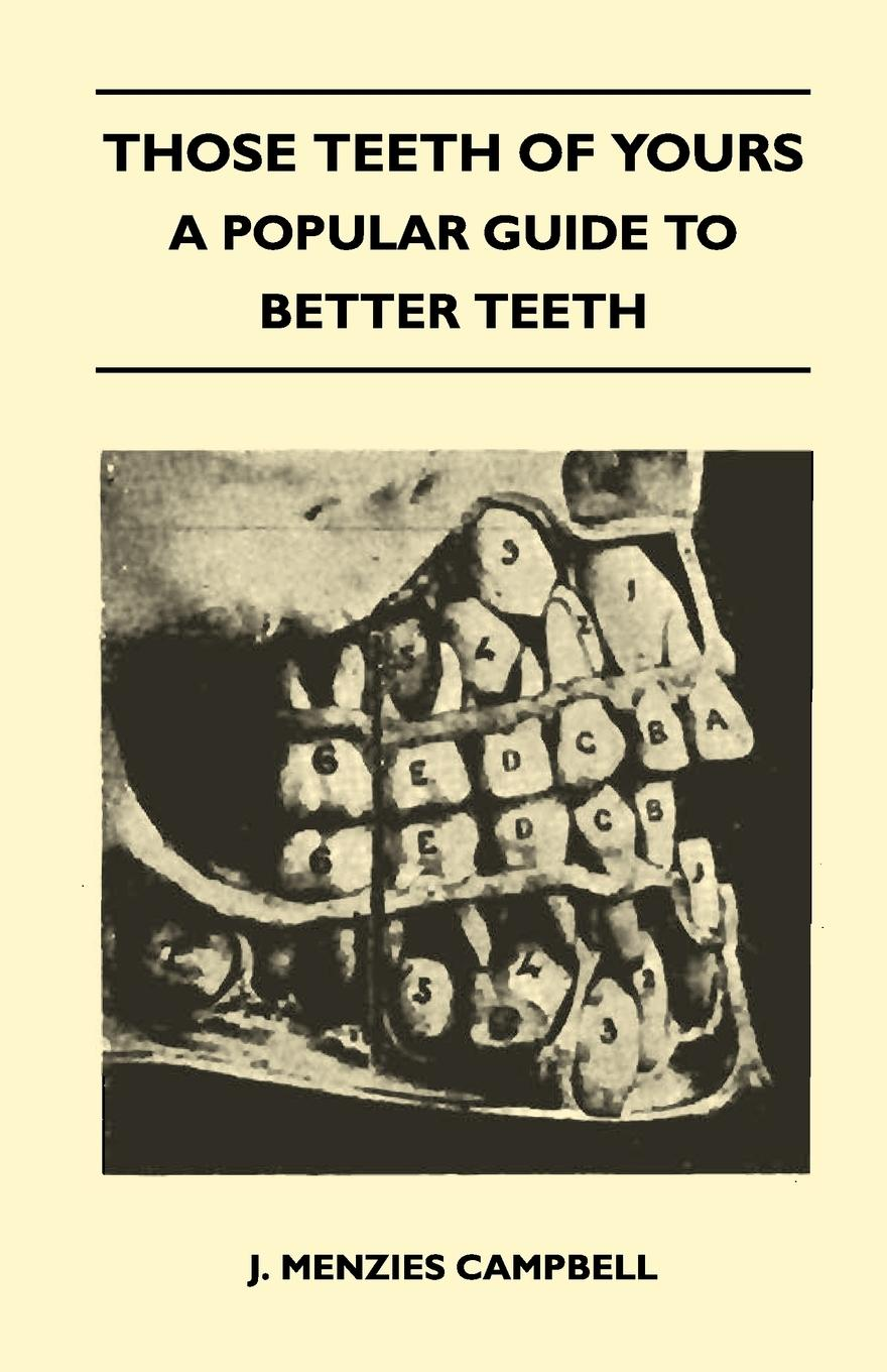 J. Menzies Campbell Those Teeth of Yours - A Popular Guide to Better Teeth joe ungemah misplaced talent a guide to better people decisions