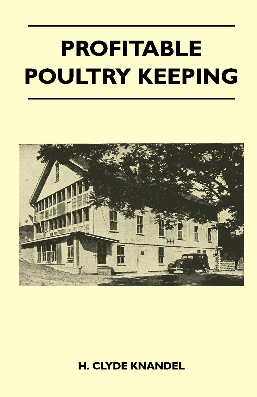 H. Clyde Knandel Profitable Poultry Keeping h will practical poultry culture