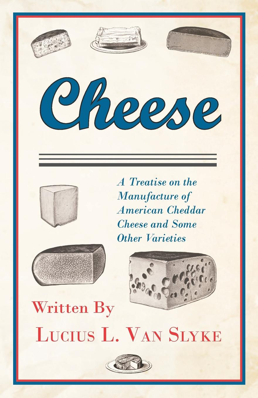 Lucius L. Van Slyke Cheese - A Treatise on the Manufacture of American Cheddar Cheese and Some Other Varieties other all day cheese 50g