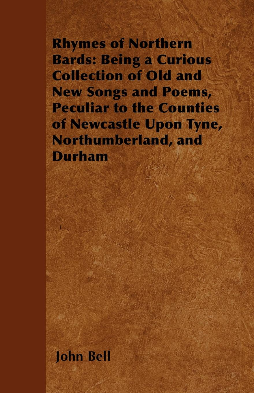 John Bell Rhymes of Northern Bards. Being a Curious Collection of Old and New Songs and Poems, Peculiar to the Counties of Newcastle Upon Tyne, Northumberland, and Durham slayer newcastle upon tyne