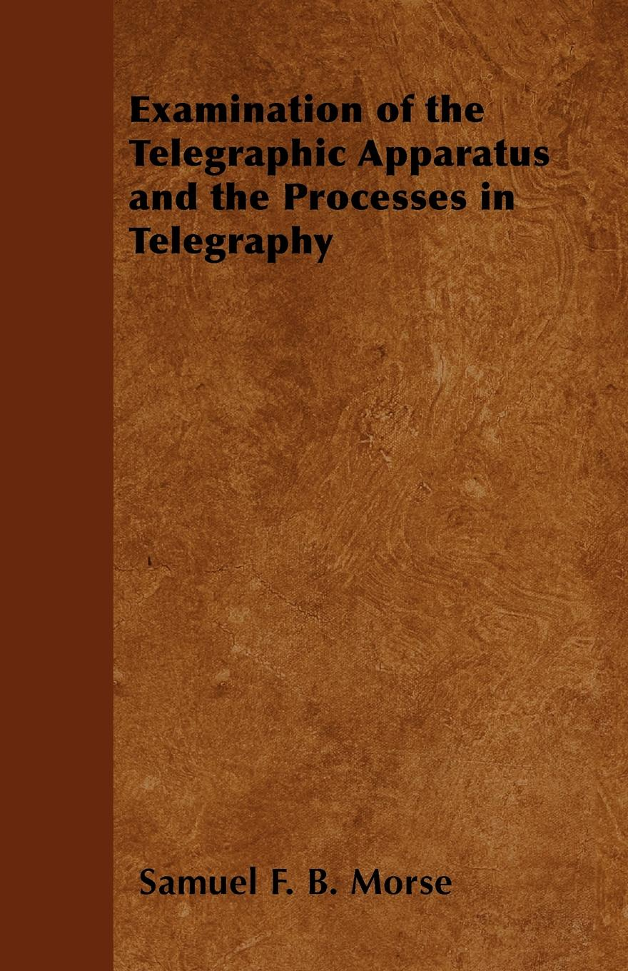 Samuel F. B. Morse Examination of the Telegraphic Apparatus and the Processes in Telegraphy retroversion in religious processes