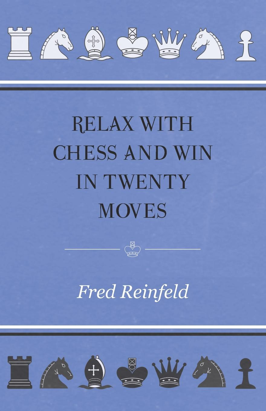 все цены на Fred Reinfeld Relax with Chess and Win in Twenty Moves онлайн