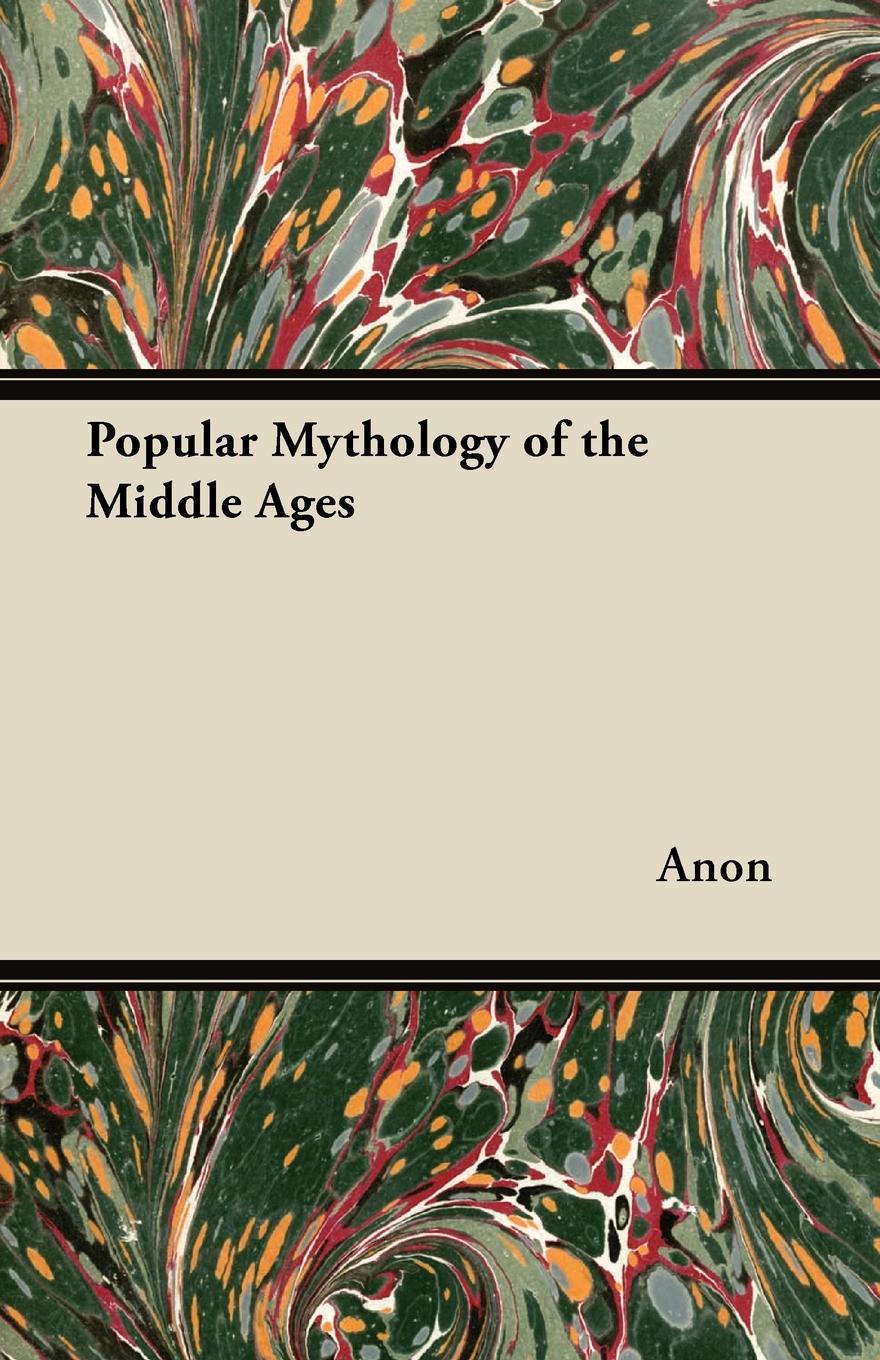 Anon Popular Mythology of the Middle Ages wilhelm wägner epics and romances of the middle ages