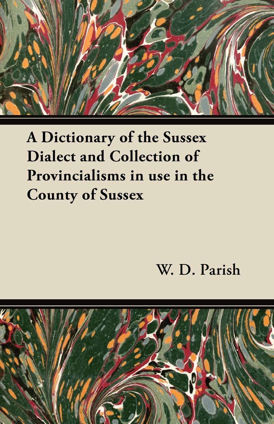 W. D. Parish A Dictionary of the Sussex Dialect and Collection of Provincialisms in use in the County of Sussex недорго, оригинальная цена