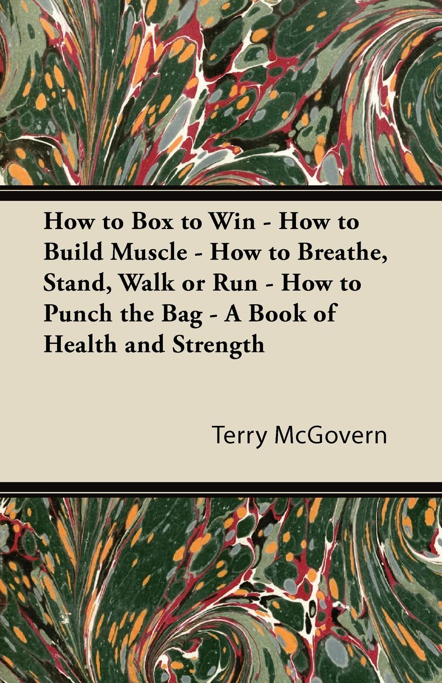 Terry McGovern How to Box to Win - How to Build Muscle - How to Breathe, Stand, Walk or Run - How to Punch the Bag - A Book of Health and Strength 12n50m2 to 220f