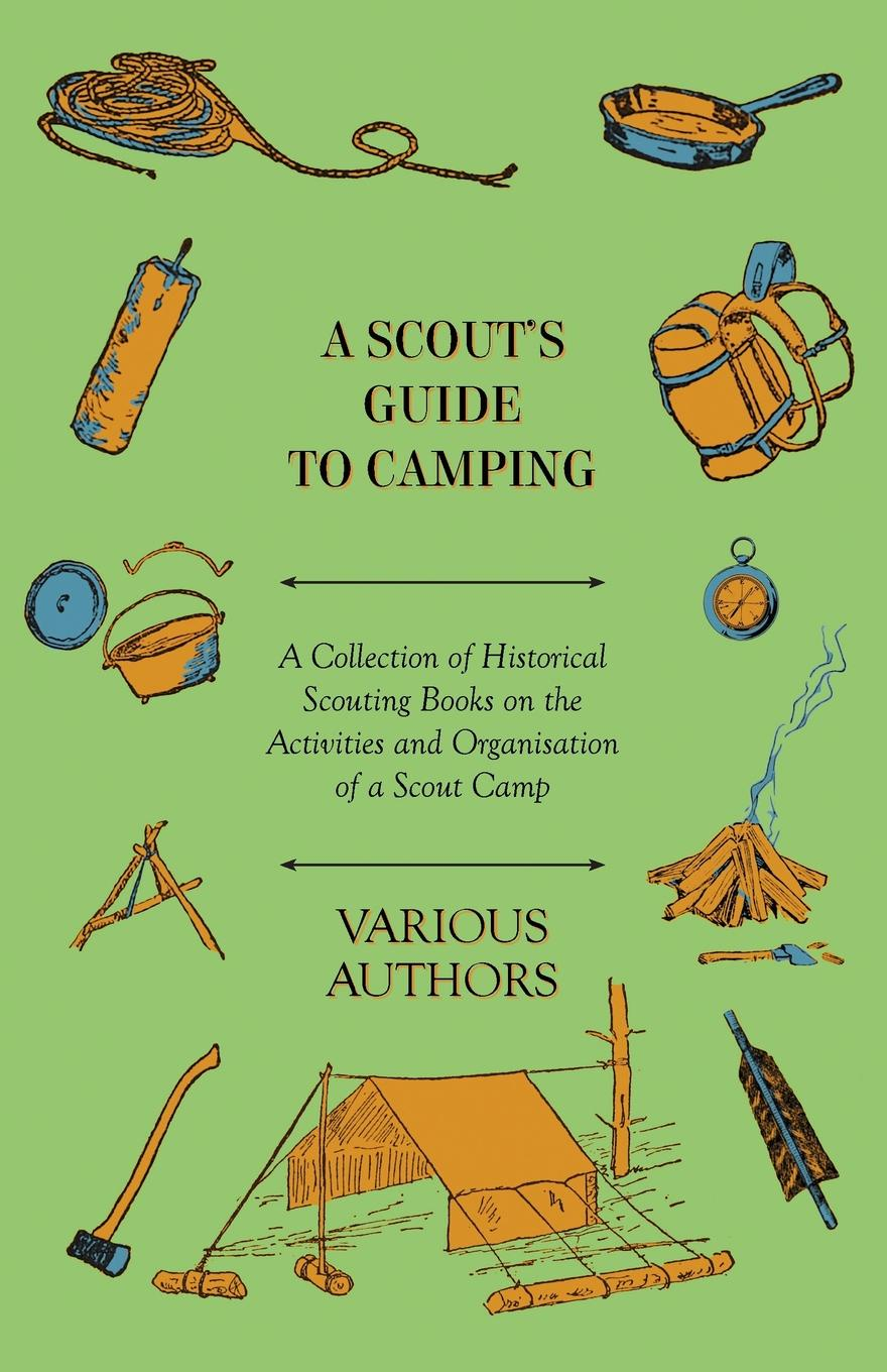 цена на Various A Scout's Guide to Camping - A Collection of Historical Scouting Books on the Activities and Organisation of a Scout Camp