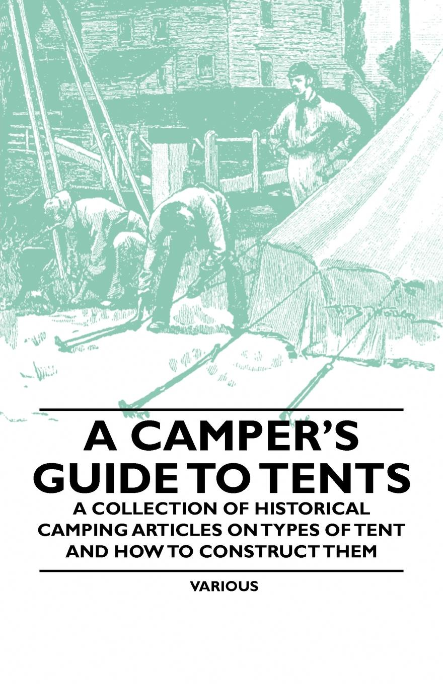 Various A Camper's Guide to Tents - A Collection of Historical Camping Articles on Types of Tent and How to Construct Them rain proof double layer camping tent for outdoor activities blue