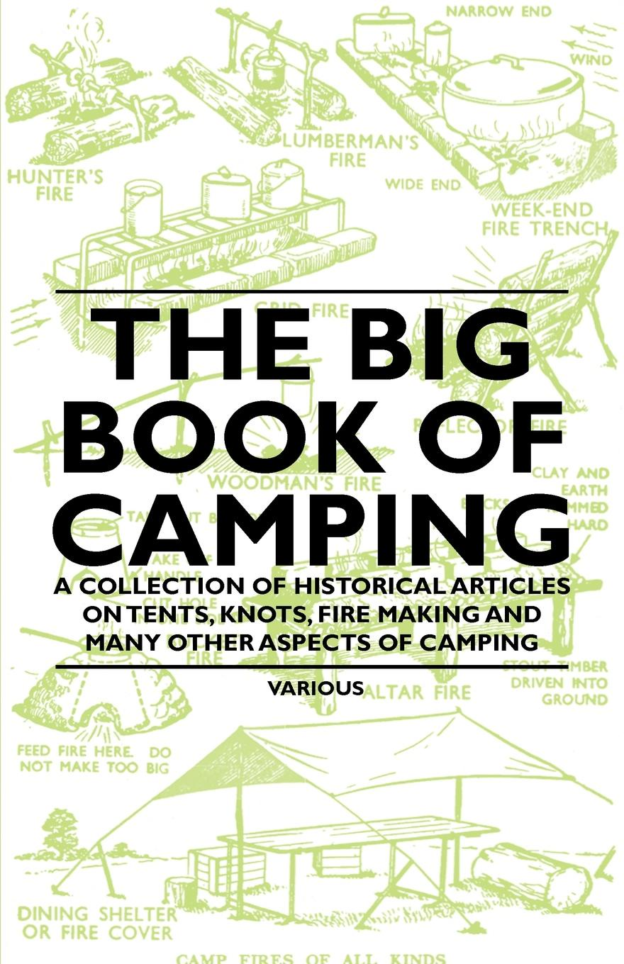 Various The Big Book of Camping - A Collection of Historical Articles on Tents, Knots, Fire Making and Many Other Aspects of Camping trackman outdoor tent ultralight 2 person camping tents 3 season waterproof double layers picnic hiking tents