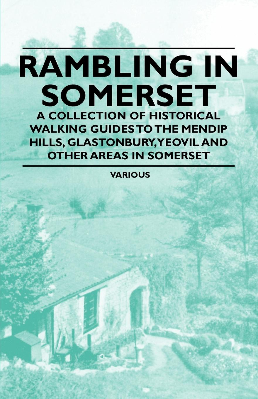 Various Rambling in Somerset - A Collection of Historical Walking Guides to the Mendip Hills, Glastonbury, Yeovil and Other Areas in Somerset