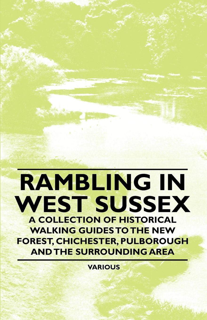Various Rambling in West Sussex - A Collection of Historical Walking Guides to the New Forest, Chichester, Pulborough and the Surrounding Area insight guides new england