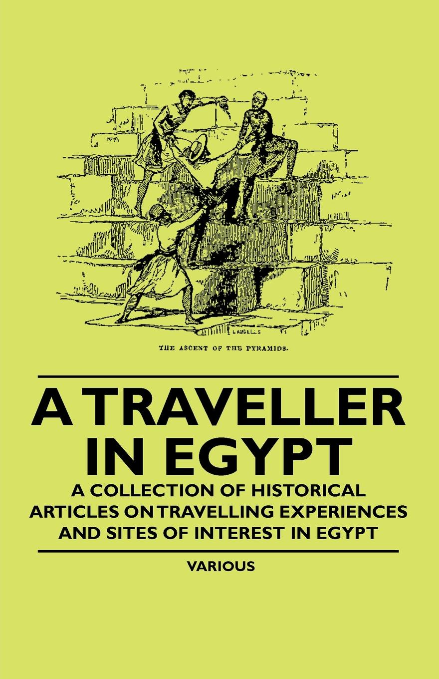 Various A Traveller in Egypt - A Collection of Historical Articles on Travelling Experiences and Sites of Interest in Egypt egypt