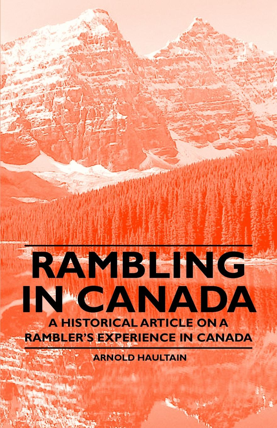 Arnold Haultain Rambling in Canada - A Historical Article on a Rambler's Experience in Canada arnold haultain hints for lovers