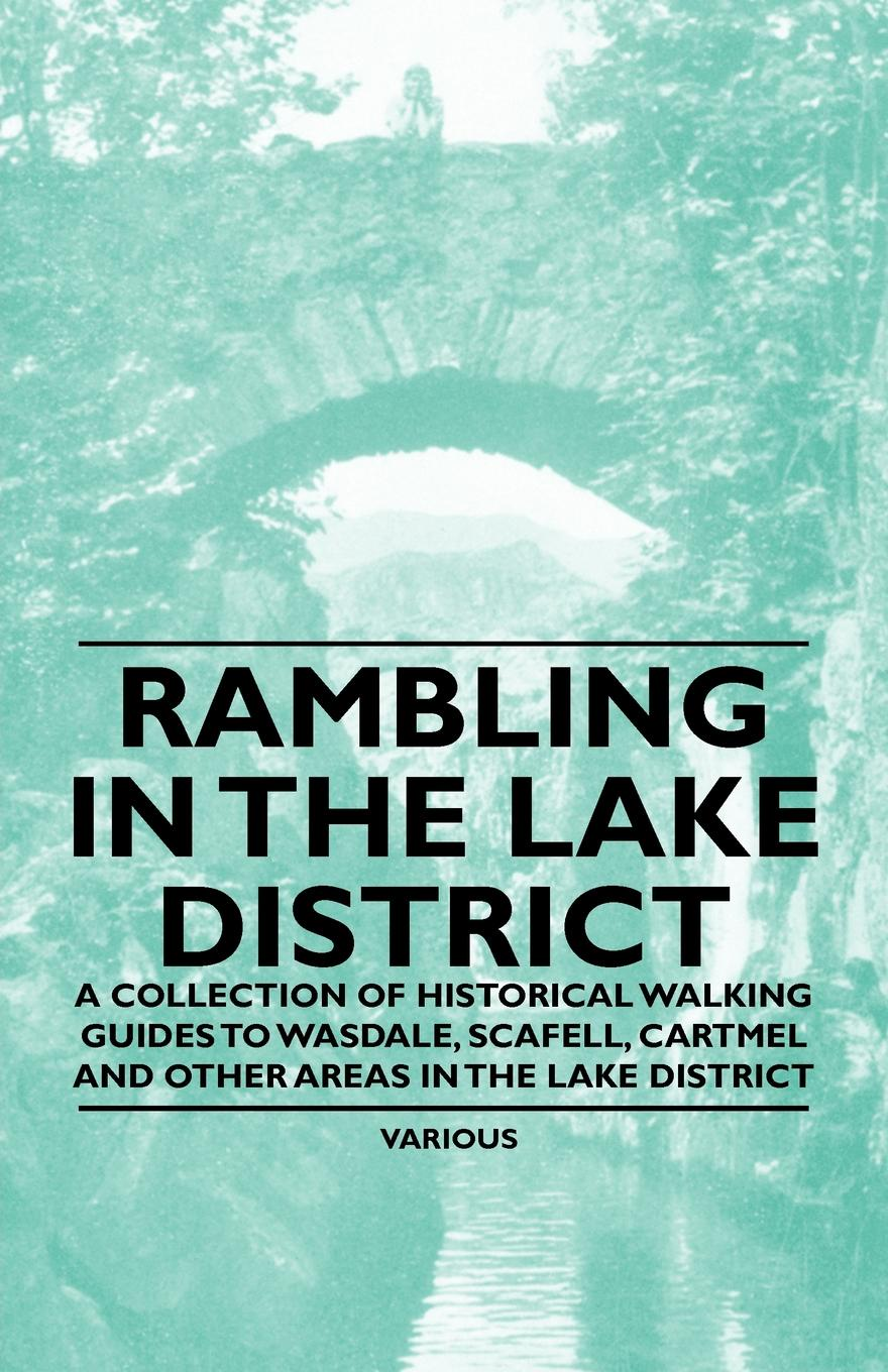 Various Rambling in the Lake District - A Collection of Historical Walking Guides to Wasdale, Scafell, Cartmel and Other Areas in the Lake District avifaunal diversity in raniban kaski district