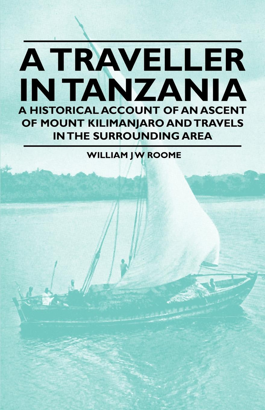Фото - William J W Roome A Traveller in Tanzania - A Historical Account of an Ascent of Mount Kilimanjaro and Travels in the Surrounding Area st john of the cross ascent of mount carmel