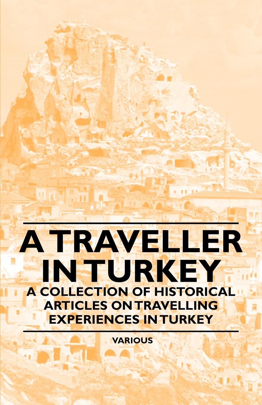 Various A Traveller in Turkey - A Collection of Historical Articles on Travelling Experiences in Turkey unconventional feeds in turkey nutrition