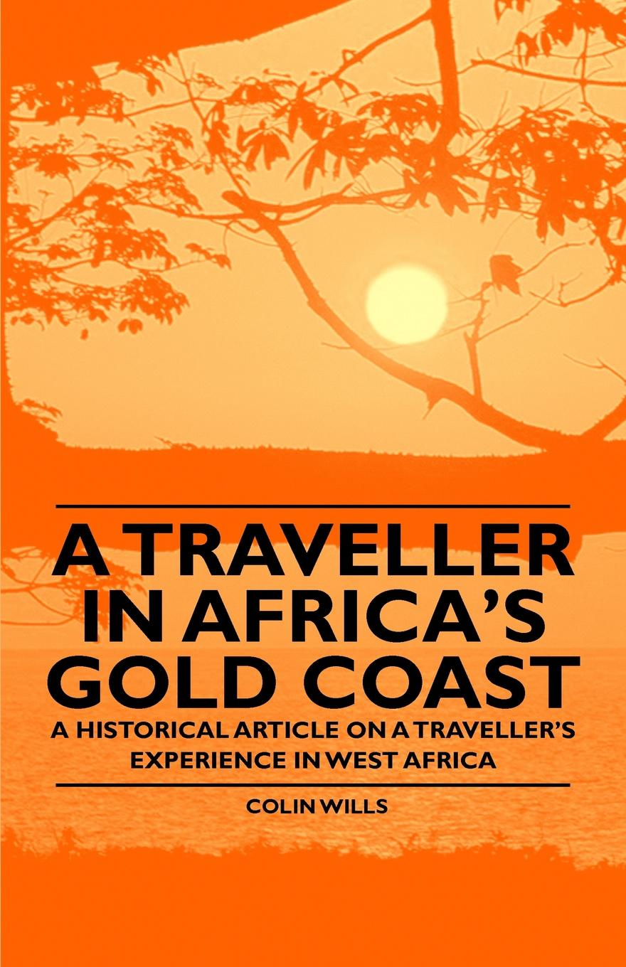 Colin Wills A Traveller in Africa's Gold Coast - A Historical Article on a Traveller's Experience in West Africa de vecchi italy s civilizing mission in africa