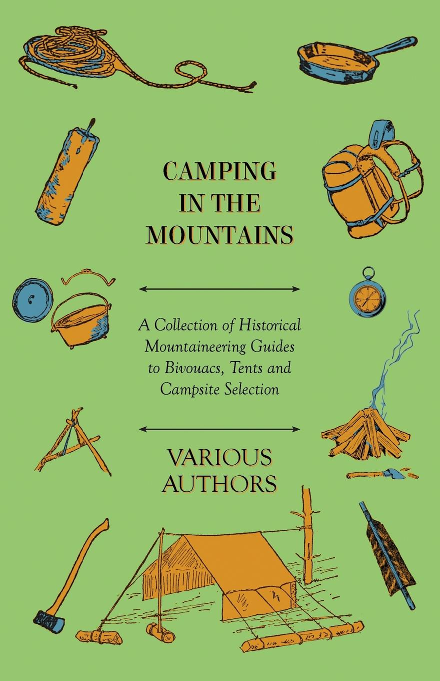 Various Camping in the Mountains - A Collection of Historical Mountaineering Guides to Bivouacs, Tents and Campsite Selection trackman outdoor tent ultralight 2 person camping tents 3 season waterproof double layers picnic hiking tents