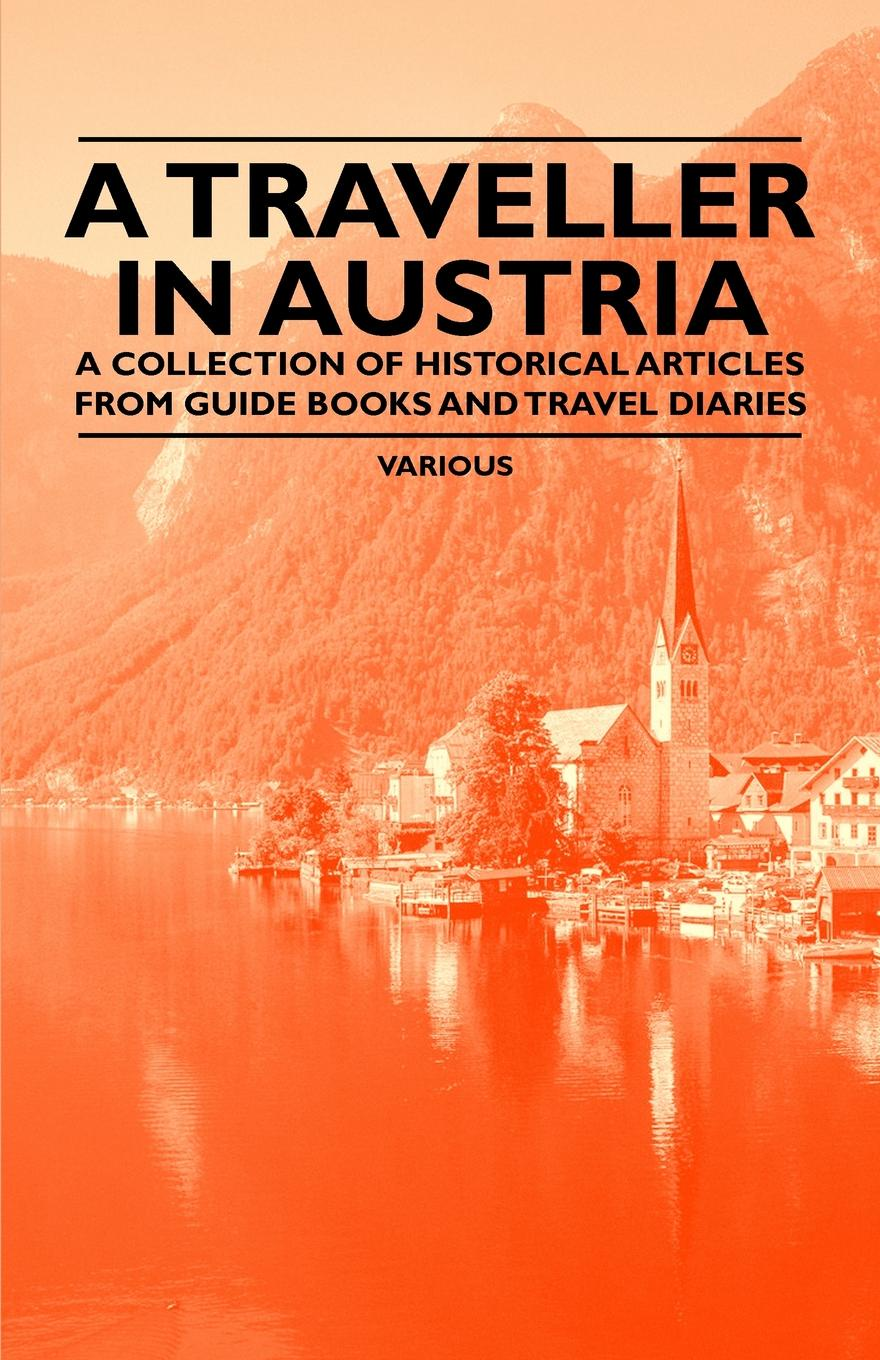 Various A Traveller in Austria - A Collection of Historical Articles from Guide Books and Travel Diaries the galleries of the louvre two historical articles from guide books to paris