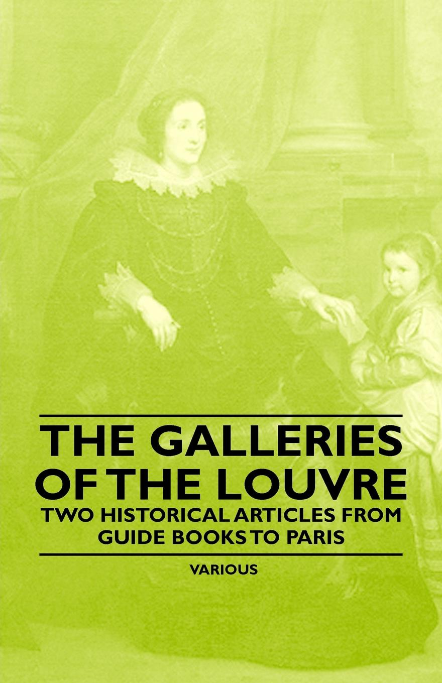 Various The Galleries of the Louvre - Two Historical Articles from Guide Books to Paris цена и фото