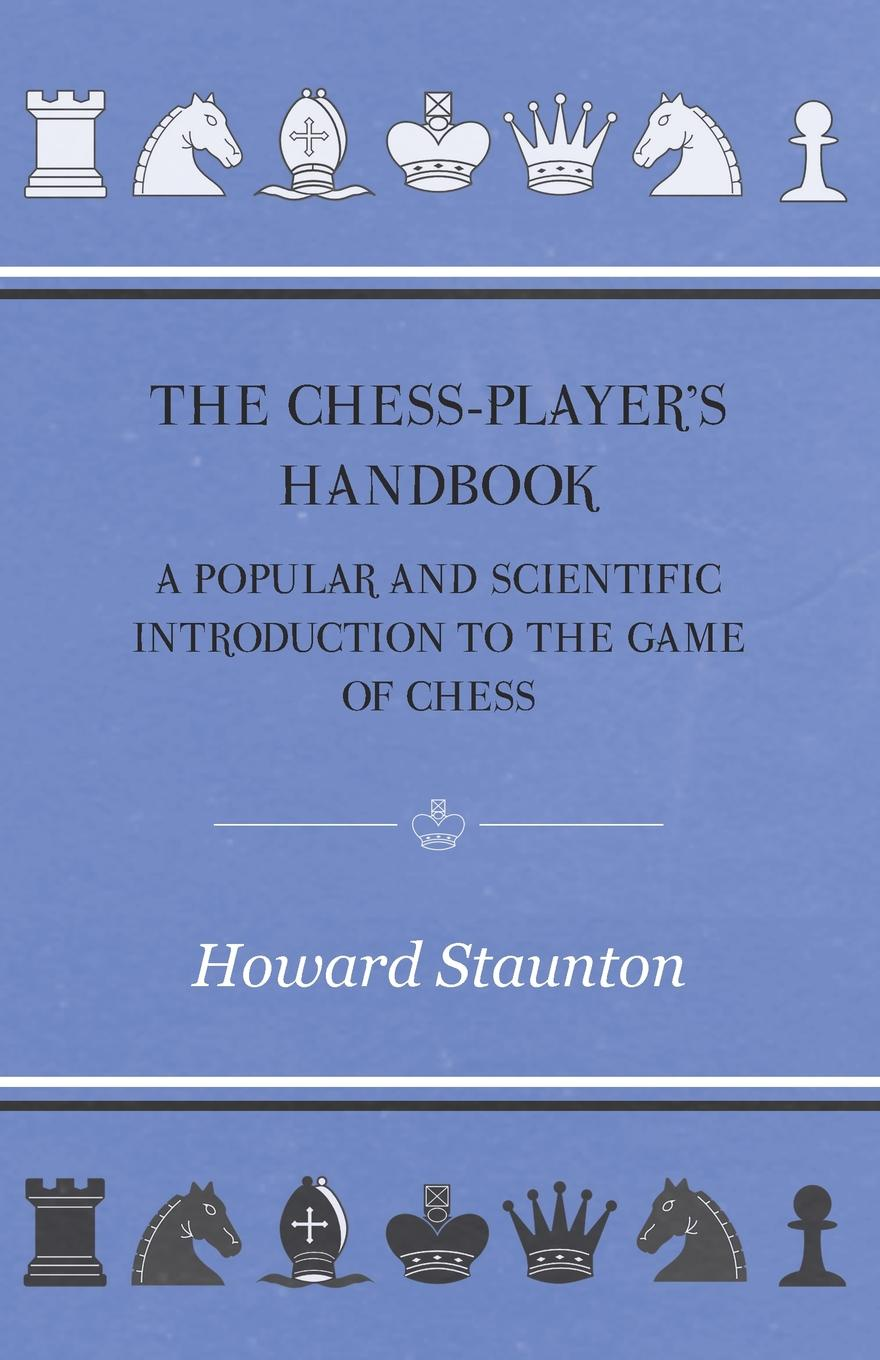 Howard Staunton The Chess-Player's handbook - A Popular and Scientific Introduction to the Game of Chess цена и фото
