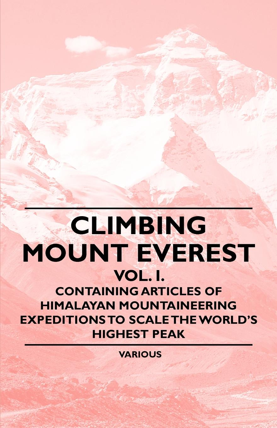 цены на Various Climbing Mount Everest - Vol. I. - Containing Articles of Himalayan Mountaineering Expeditions to Scale the World's Highest Peak  в интернет-магазинах