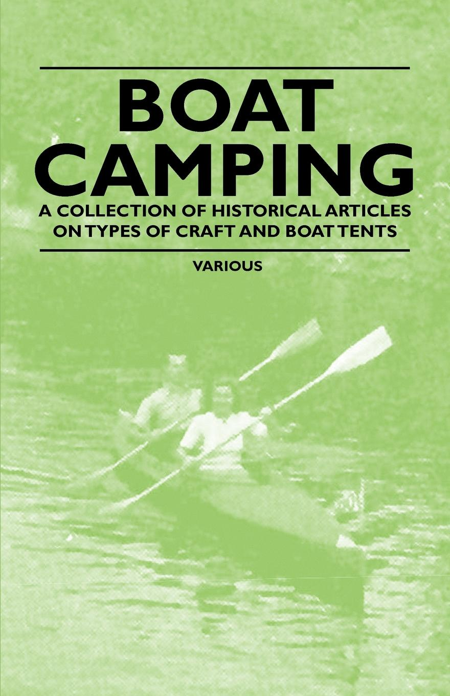 Various Boat Camping - A Collection of Historical Articles on Types of Craft and Boat Tents trackman outdoor tent ultralight 2 person camping tents 3 season waterproof double layers picnic hiking tents