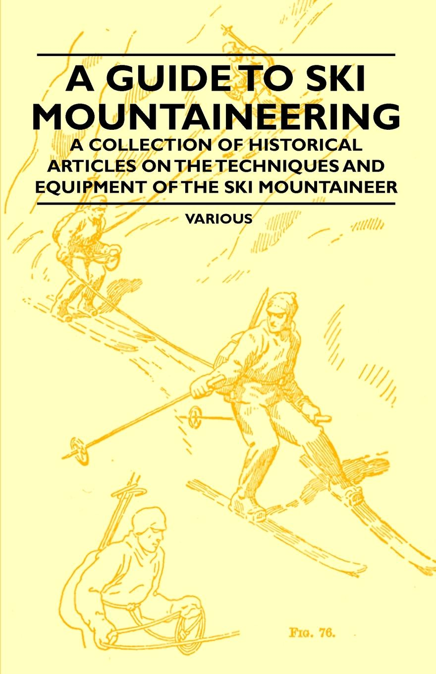 купить Various A Guide to Ski Mountaineering - A Collection of Historical Articles on the Techniques and Equipment of the Ski Mountaineer по цене 2727 рублей