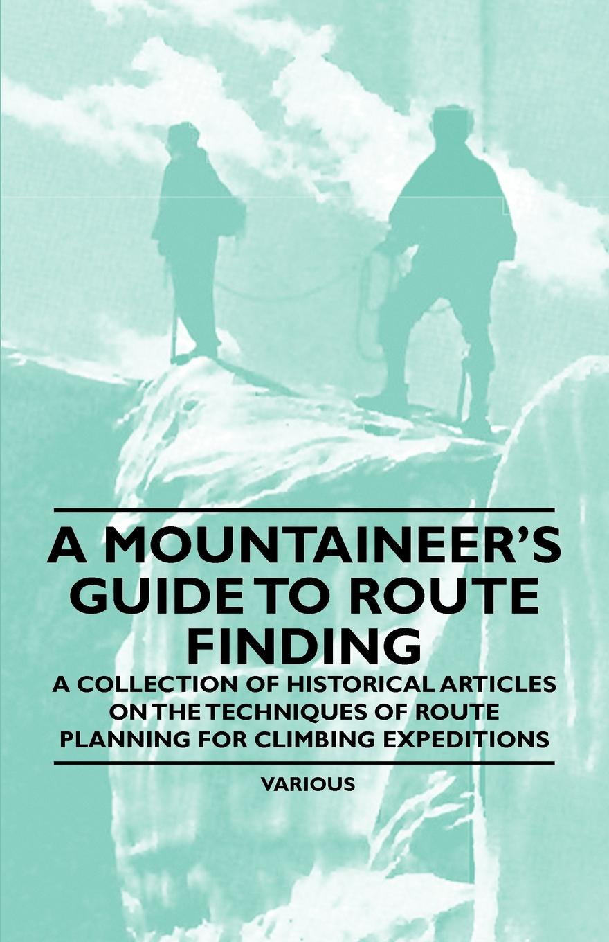 Various A Mountaineer's Guide to Route Finding - A Collection of Historical Articles on the Techniques of Route Planning for Climbing Expeditions the galleries of the louvre two historical articles from guide books to paris