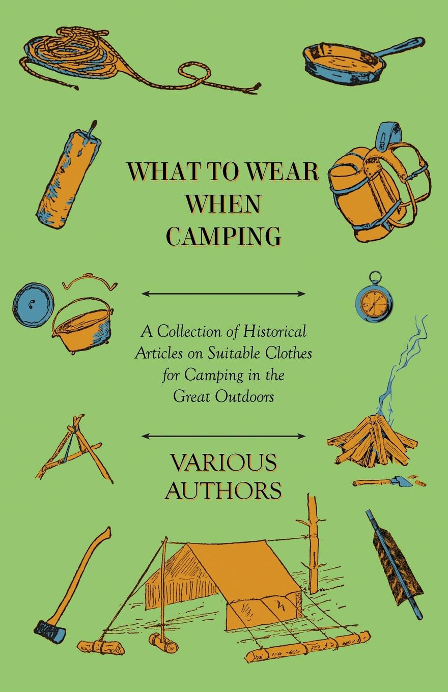 Various What to Wear When Camping - A Collection of Historical Articles on Suitable Clothes for in the Great Outdoors