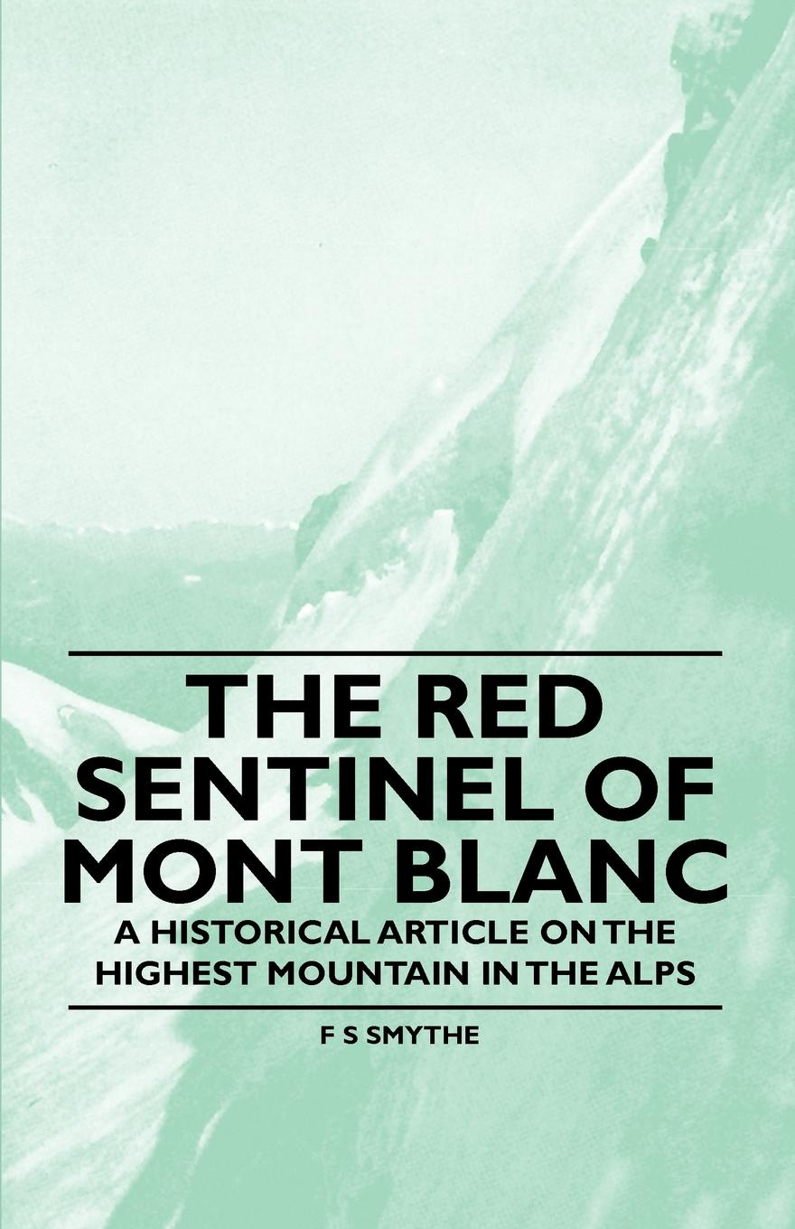 F S Smythe The Red Sentinel of Mont Blanc - A Historical Article on the Highest Mountain in the Alps o pfiffner adrian geology of the alps