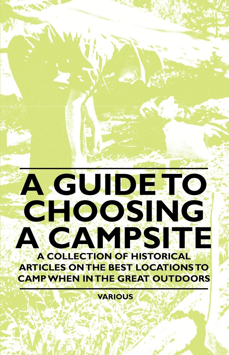 Various A Guide to Choosing a Campsite - Collection of Historical Articles on the Best Locations Camp When in Great Outdoors
