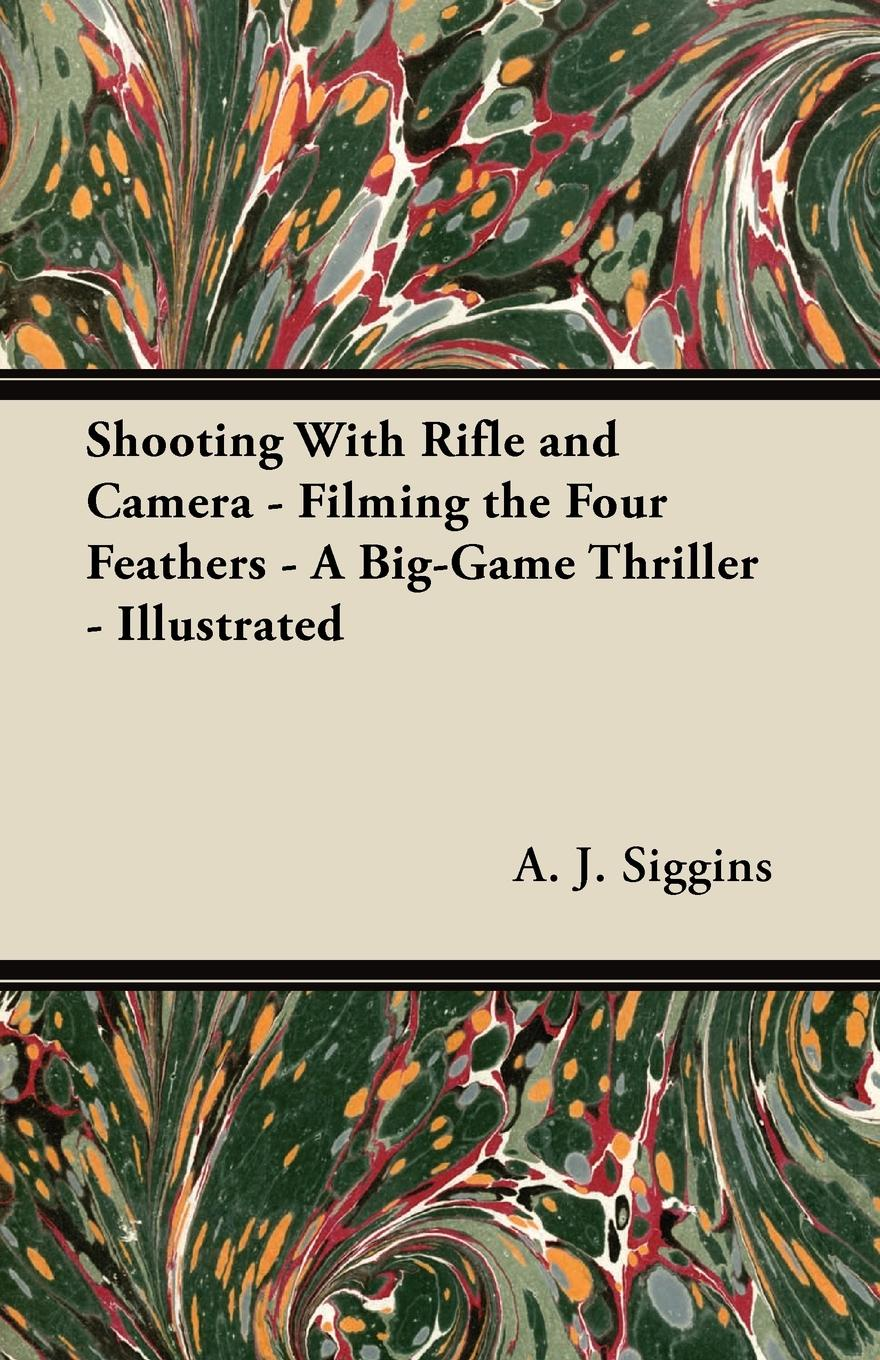 Фото - A. J. Siggins Shooting With Rifle and Camera - Filming the Four Feathers - A Big-Game Thriller - Illustrated micro camera compact telephoto camera bag black olive