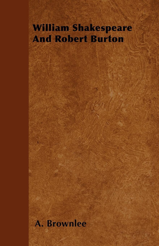 A. Brownlee William Shakespeare And Robert Burton robert william logan maku an luk kapas allim auli nanai