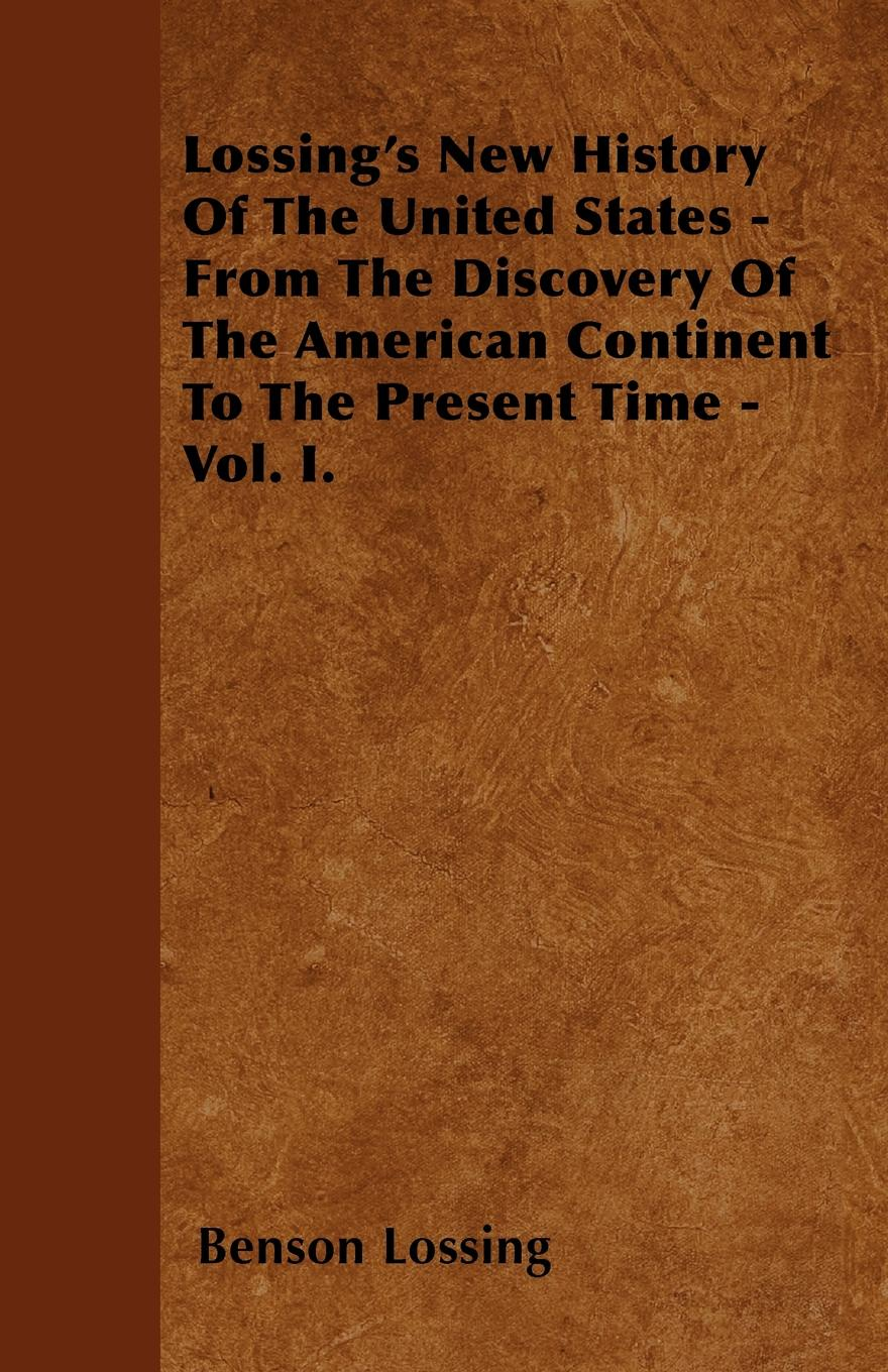 купить Benson Lossing Lossing's New History Of The United States - From The Discovery Of The American Continent To The Present Time - Vol. I. по цене 3052 рублей