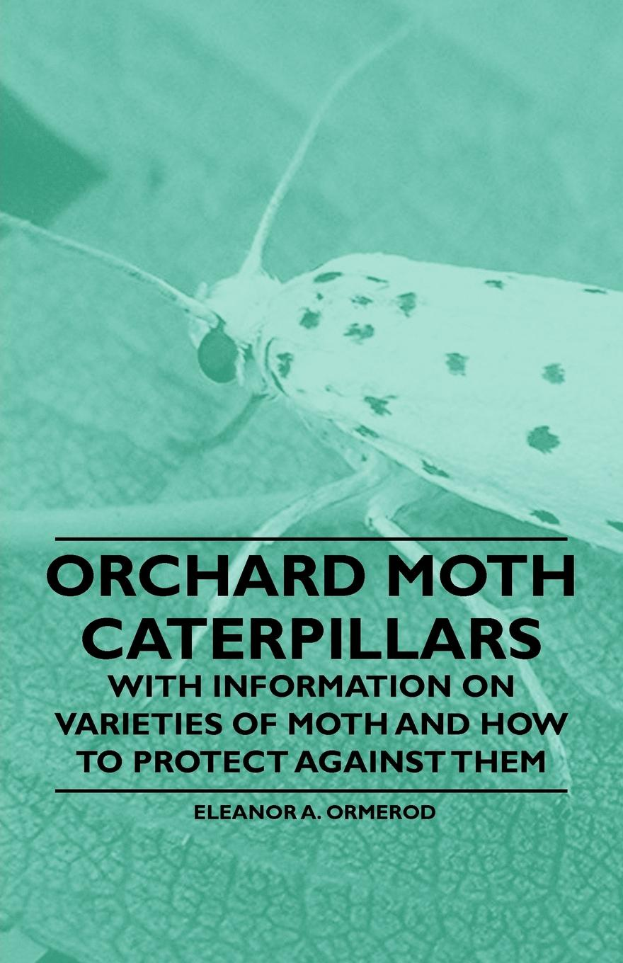 цены Eleanor A. Ormerod Orchard Moth Caterpillars - With Information on Varieties of Moth and How to Protect Against Them