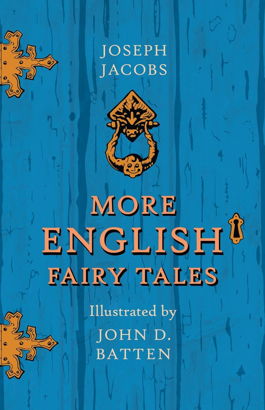 Joseph Jacobs More English Fairy Tales - Illustrated by John D. Batten jacobs j english fairy tales