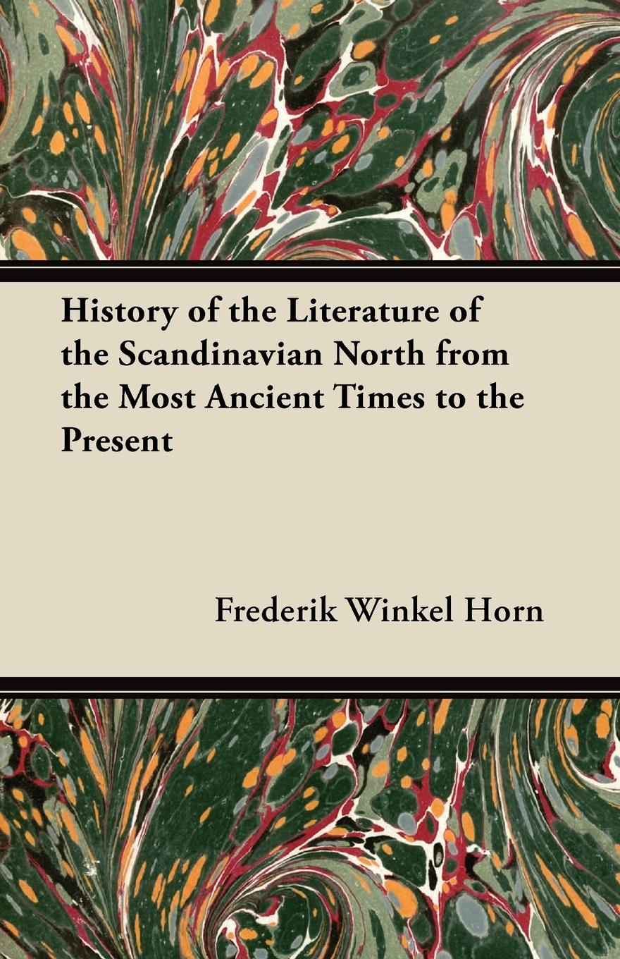 Frederik Winkel Horn History of the Literature of the Scandinavian North from the Most Ancient Times to the Present graham stewart the history of the times the murdoch years
