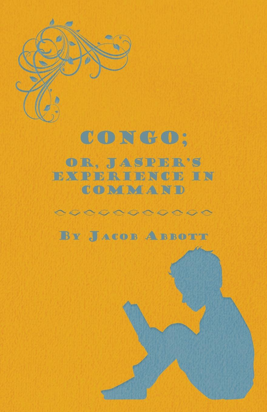 Jacob Abbott Congo; Or, Jasper's Experience in Command command in war