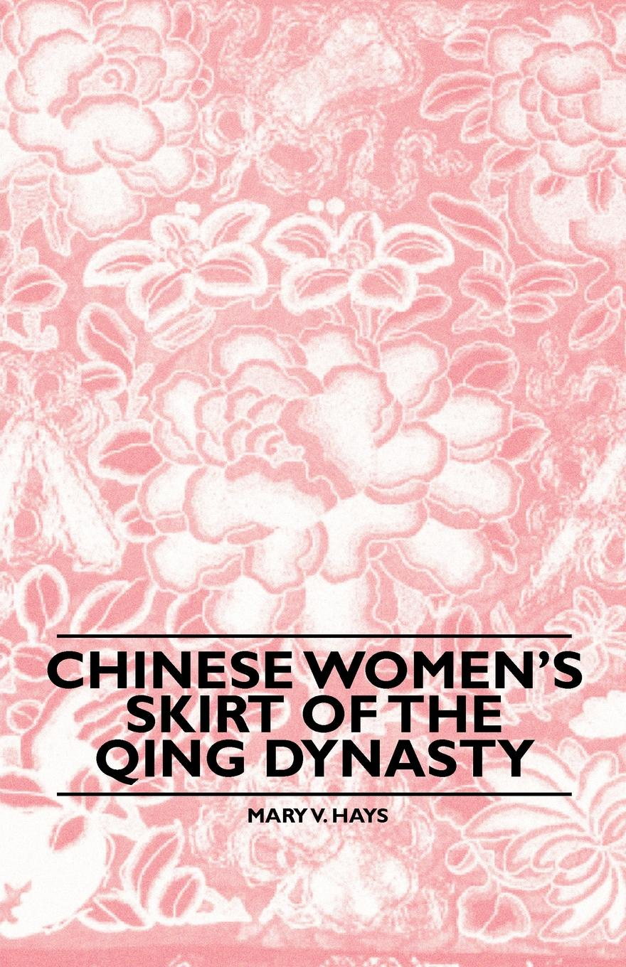 Фото - Mary V. Hays Chinese Women's Skirt Of The Qing Dynasty theodore wong chronological tables of the chinese dynasties from the chow dynasty to the ching dynasty