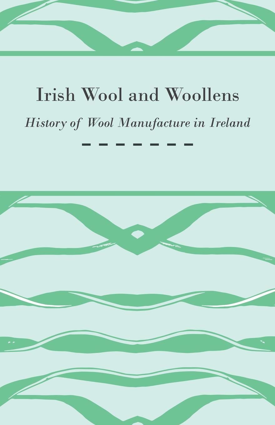 Anon. Irish Wool and Woollens - History of Wool Manufacture in Ireland a history of ireland