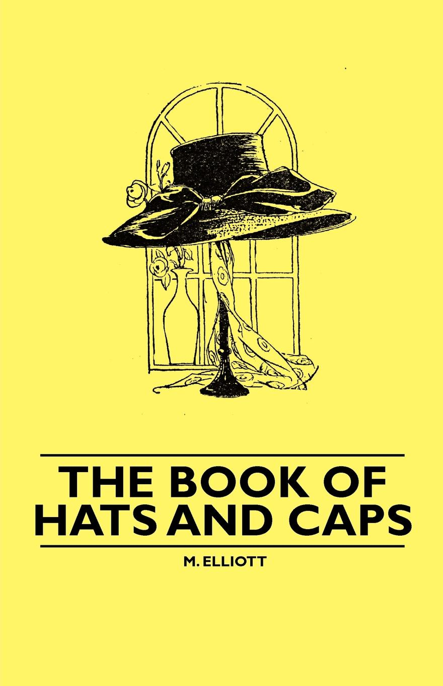 M. Elliott The Book of Hats and Caps hats